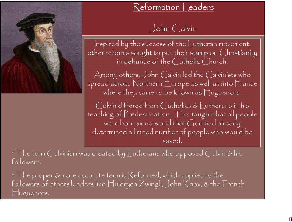 Calvin differed from Catholics & Lutherans in his teaching of Predestination.