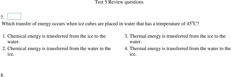 Thermal energy is transferred from the ice to the water. water. 2.