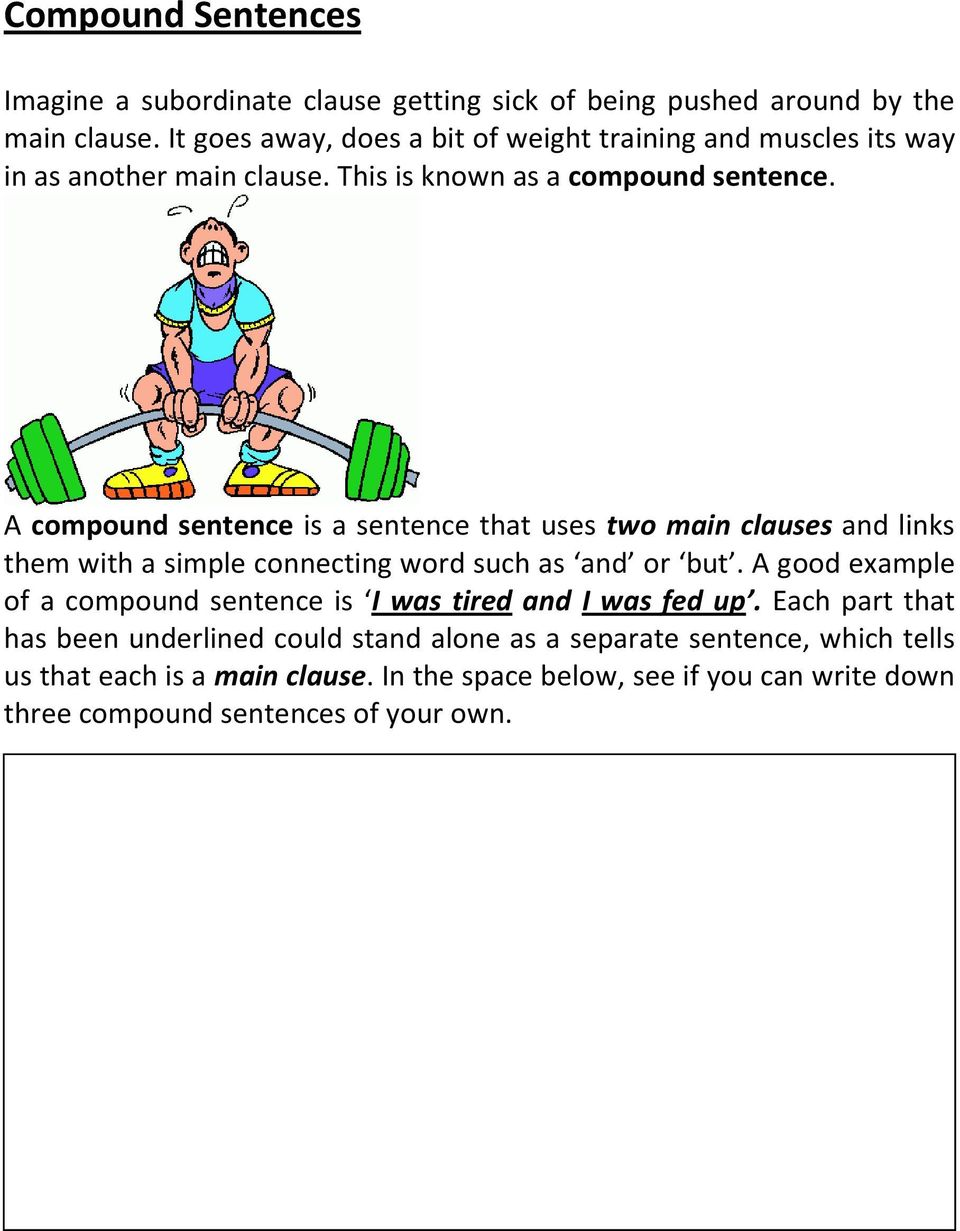 A compound sentence is a sentence that uses two main clauses and links them with a simple connecting word such as and or but.