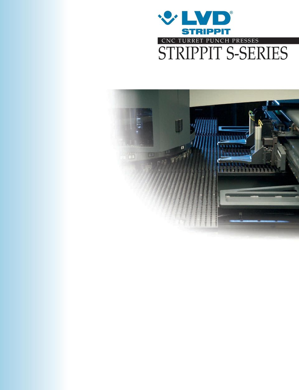 2 STRIPPIT S-SERIES Performance & Economy T he Strippit S-Series of CNC  turret punch presses from LVD Strippit combine high performance with  economy to ...