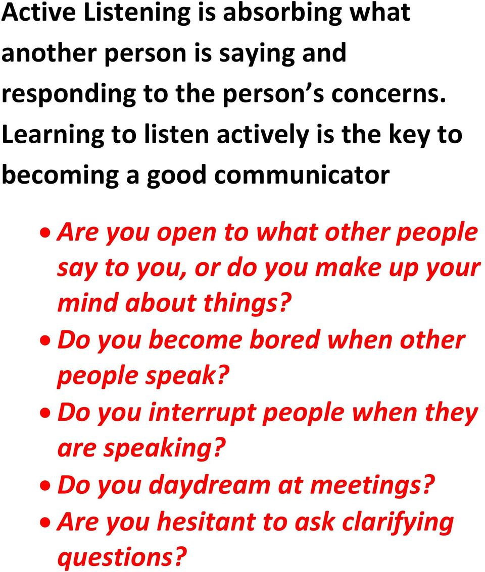 say to you, or do you make up your mind about things? Do you become bored when other people speak?