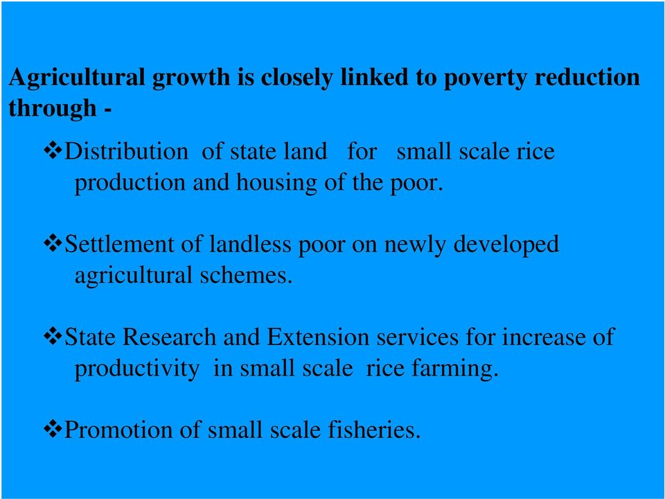 Settlement of landless poor on newly developed agricultural schemes.