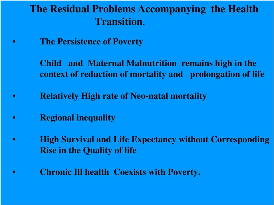 reduction of mortality and prolongation of life Relatively High rate of Neo-natal mortality