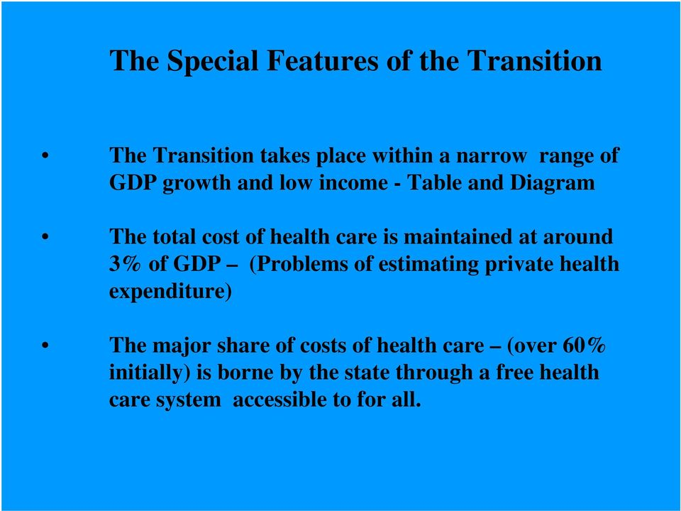 3% of GDP (Problems of estimating private health expenditure) The major share of costs of health