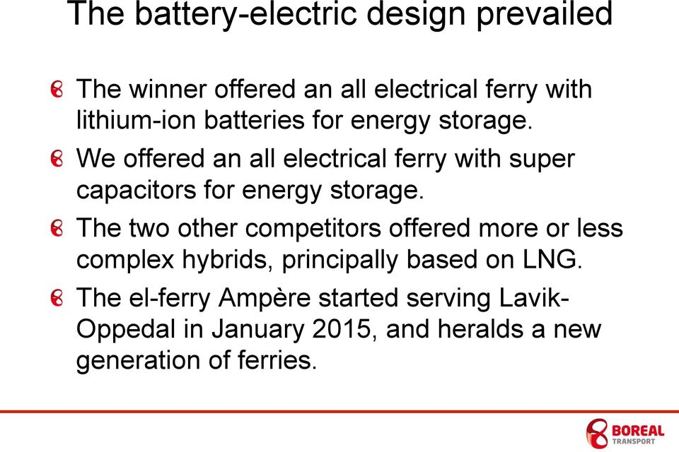 We offered an all electrical ferry with super capacitors for energy storage.