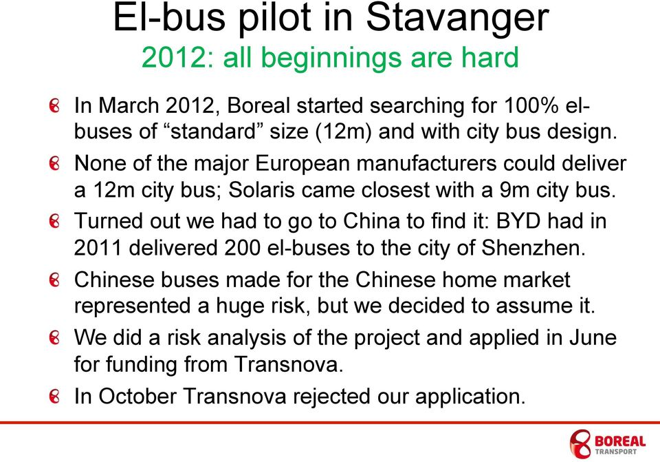 Turned out we had to go to China to find it: BYD had in 2011 delivered 200 el-buses to the city of Shenzhen.