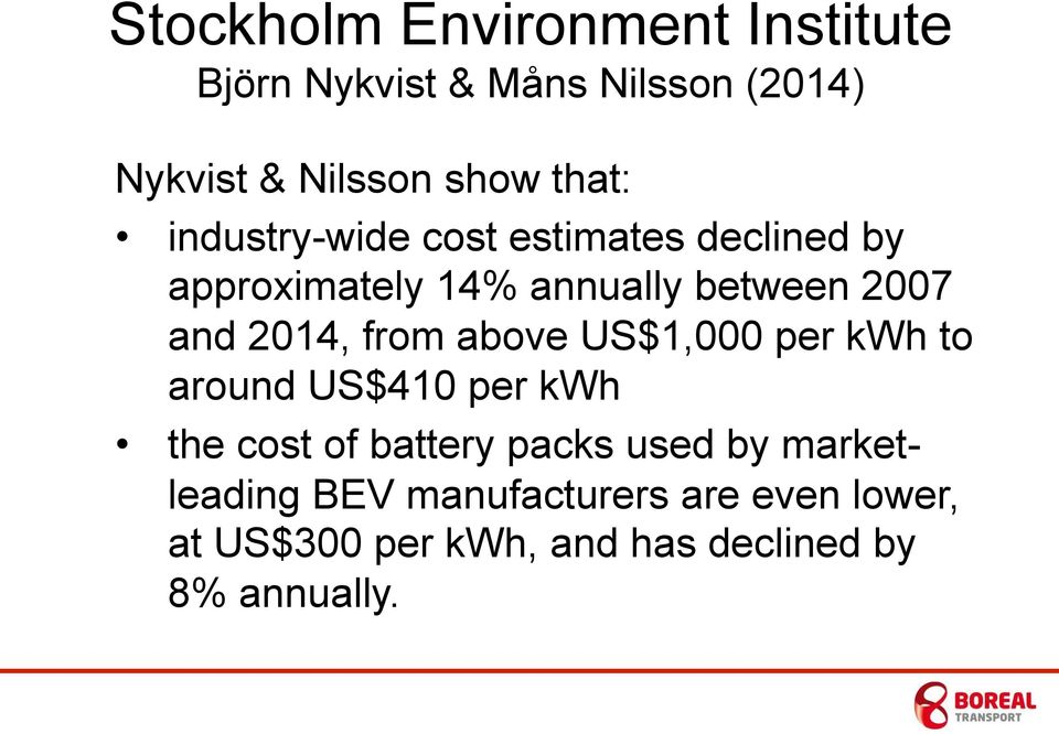 2014, from above US$1,000 per kwh to around US$410 per kwh the cost of battery packs used by