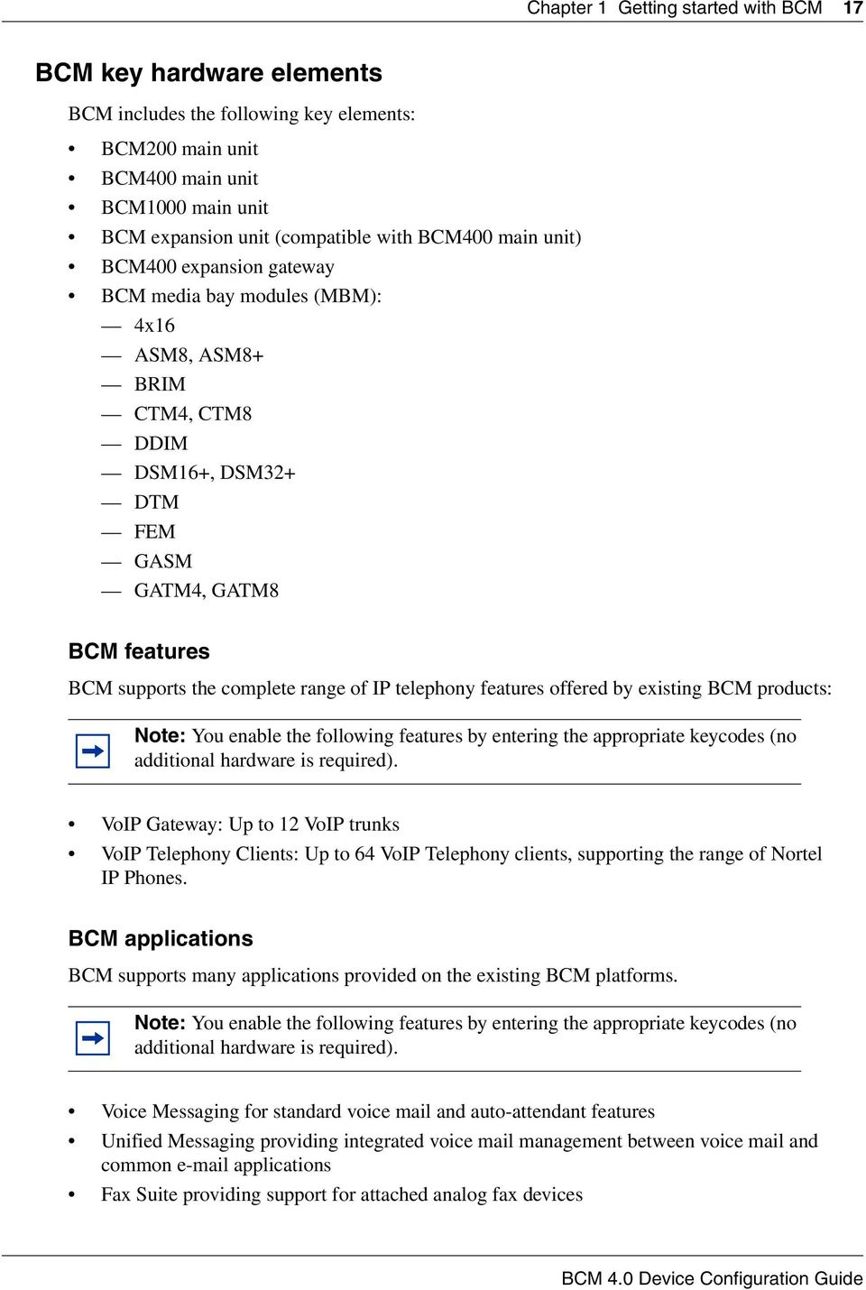 telephony features offered by existing BCM products: Note: You enable the following features by entering the appropriate keycodes (no additional hardware is required).