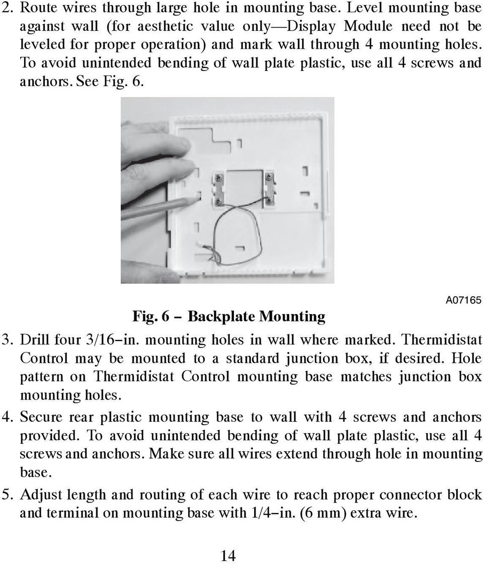 to avoid unintended bending of wall plate plastic, use all 4 screws and  anchors