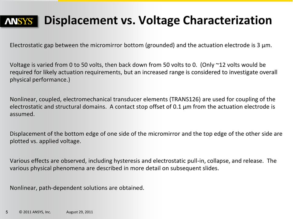 (Only ~12 volts would be required for likely actuation requirements, but an increased range is considered to investigate overall physical performance.