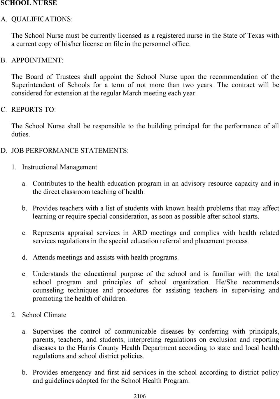 The contract will be considered for extension at the regular March meeting each year. C. REPORTS TO: The School Nurse shall be responsible to the building principal for the performance of all duties.