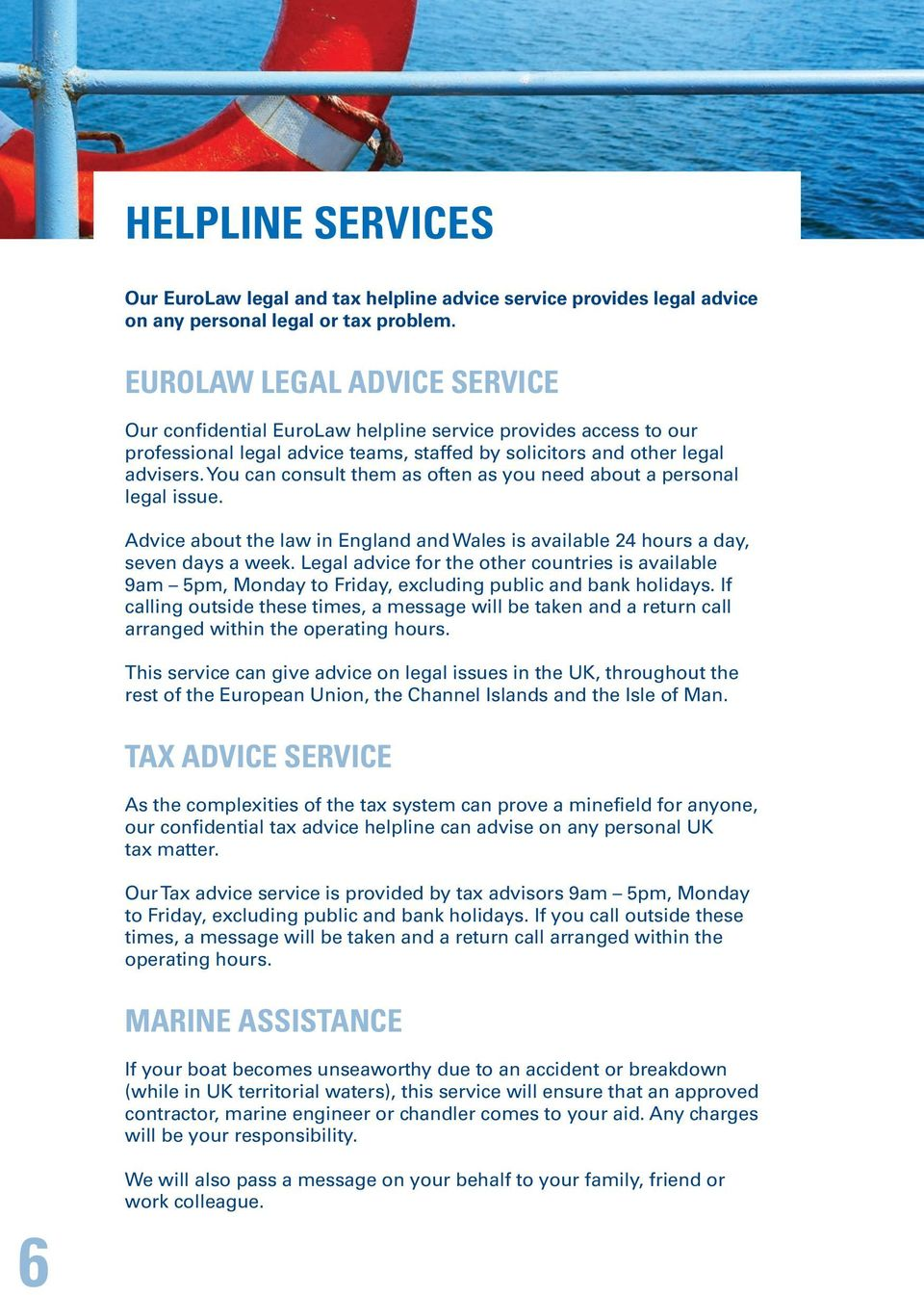 You can consult them as often as you need about a personal legal issue. Advice about the law in England and Wales is available 24 hours a day, seven days a week.