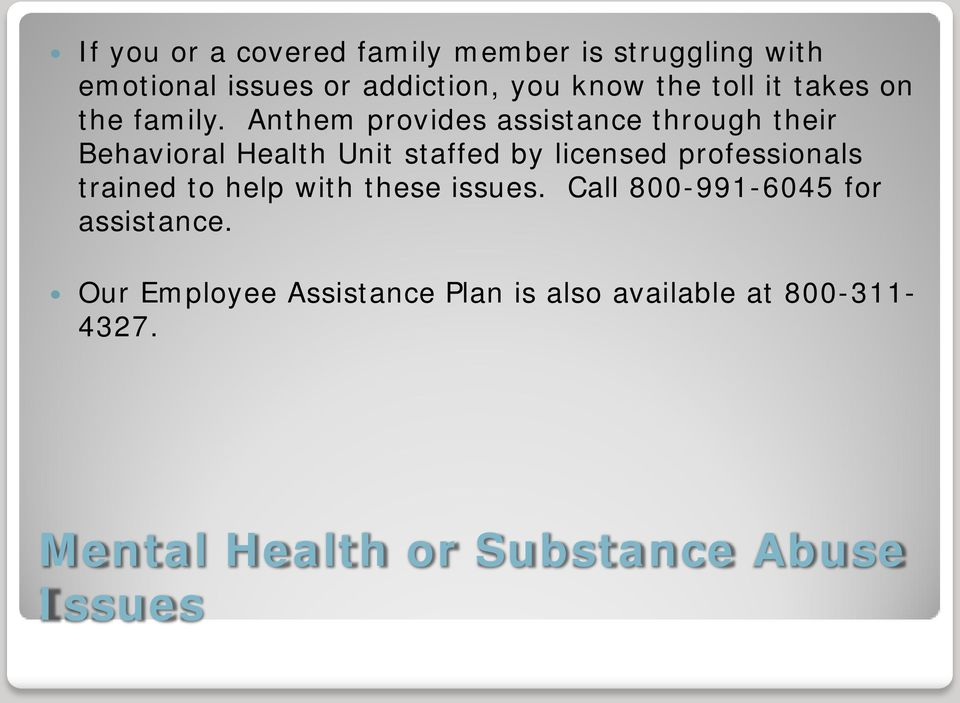 Anthem provides assistance through their Behavioral Health Unit staffed by licensed professionals