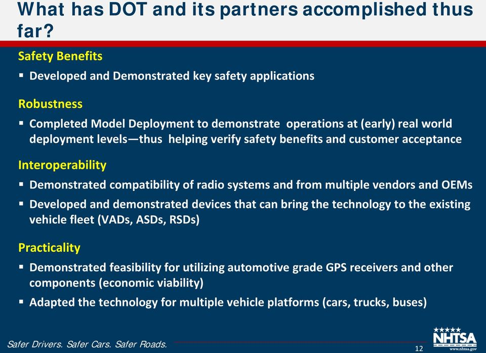 thus helping verify safety benefits and customer acceptance Interoperability Demonstrated compatibility of radio systems and from multiple vendors and OEMs Developed and