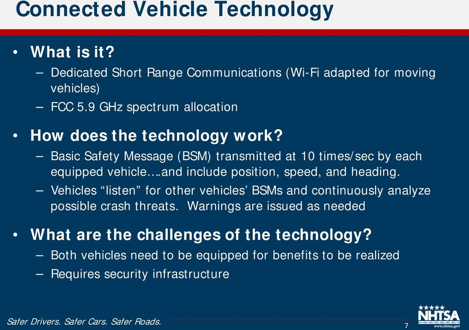 and include position, speed, and heading. Vehicles listen for other vehicles BSMs and continuously analyze possible crash threats.