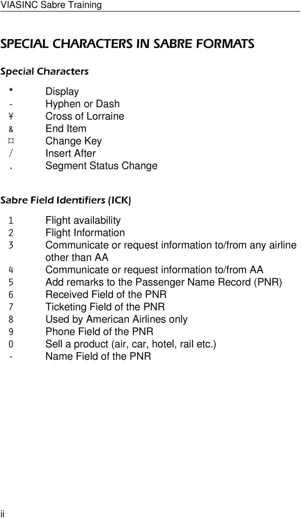 other than AA 4 Communicate or request information to/from AA 5 Add remarks  to