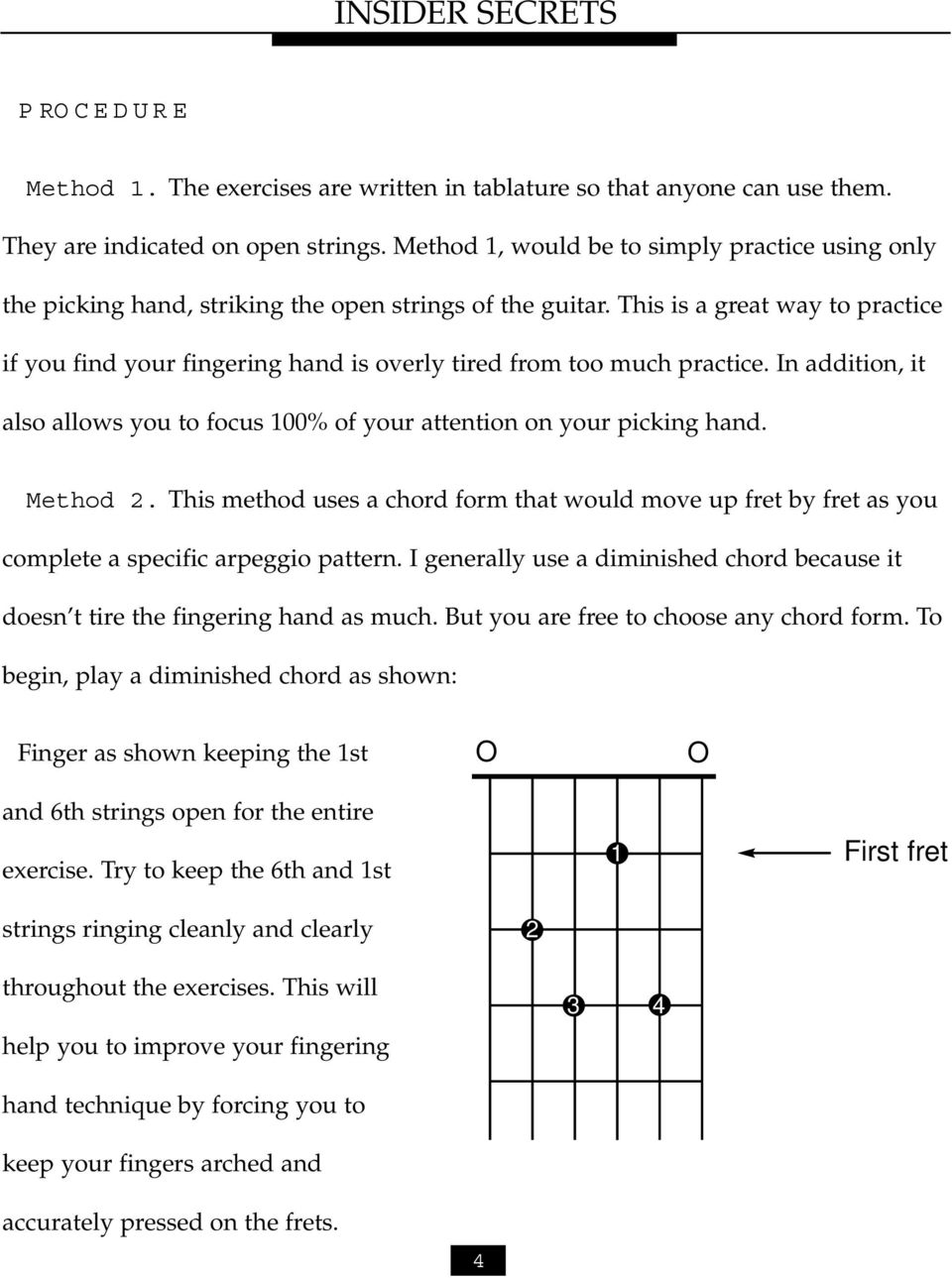 This is a great way to practice if you find your fingering hand is overly tired from too much practice. In addition, it also allows you to focus 100% of your attention on your picking hand. Method 2.