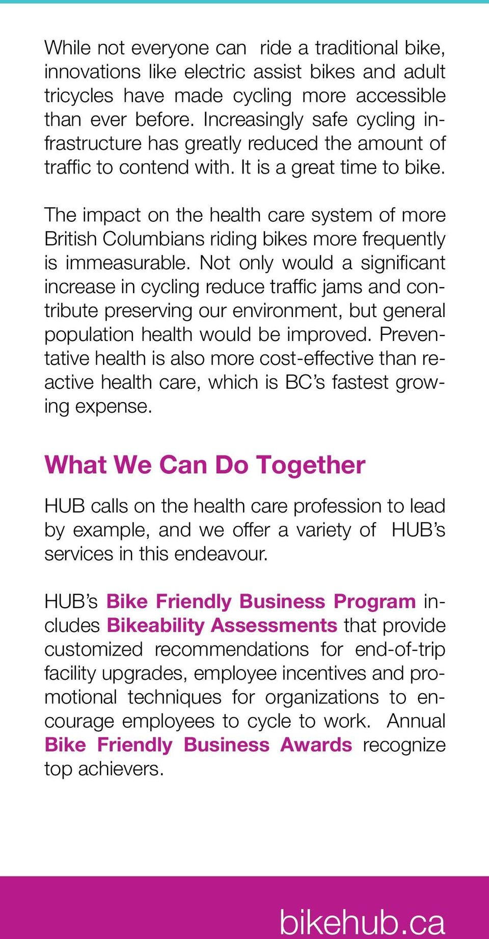 The impact on the health care system of more British Columbians riding bikes more frequently is immeasurable.