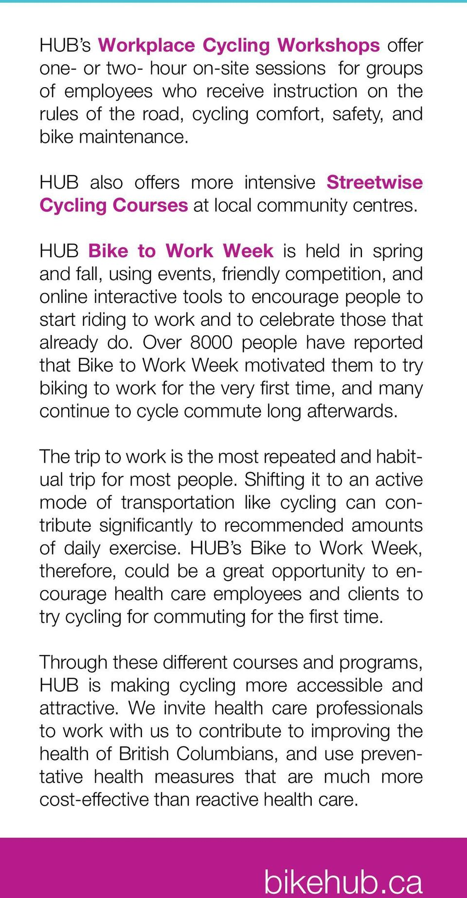 HUB Bike to Work Week is held in spring and fall, using events, friendly competition, and online interactive tools to encourage people to start riding to work and to celebrate those that already do.