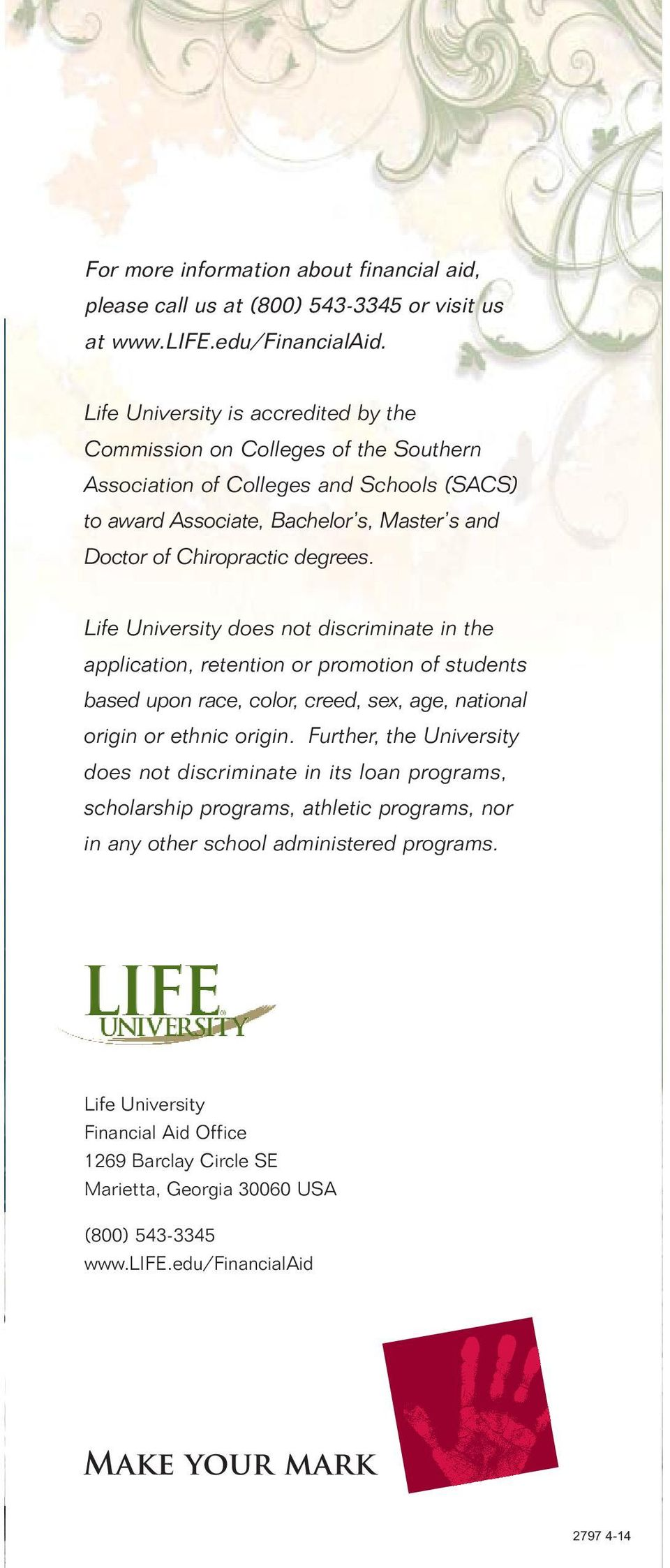 Life University does not discriminate in the application, retention or promotion of students based upon race, color, creed, sex, age, national origin or ethnic origin.