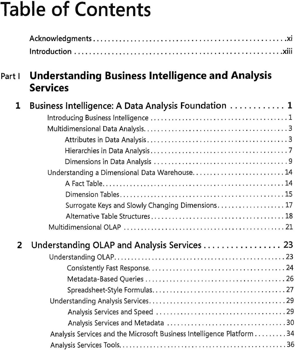 14 Dimension Tables 15 Surrogate Keys and Slowly Changing Dimensions 17 Alternative Table Structures 18 Multidimensional OLAP 21 2 Understanding OLAP and Analysis Services 23 Understanding OLAP 23