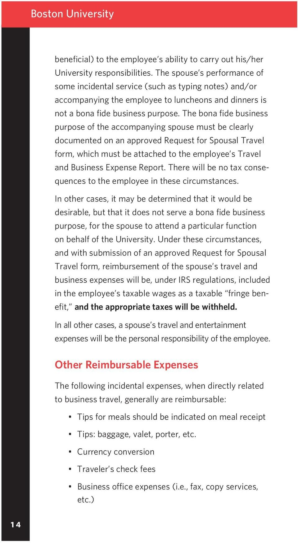 The bona fide business purpose of the accompanying spouse must be clearly documented on an approved Request for Spousal Travel form, which must be attached to the employee s Travel and Business