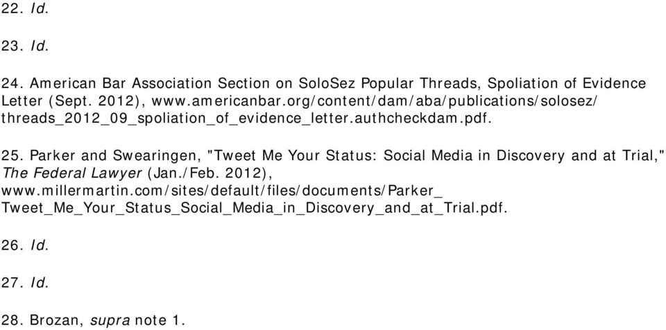 "Parker and Swearingen, ""Tweet Me Your Status: Social Media in Discovery and at Trial,"" The Federal Lawyer (Jan./Feb. 2012), www."