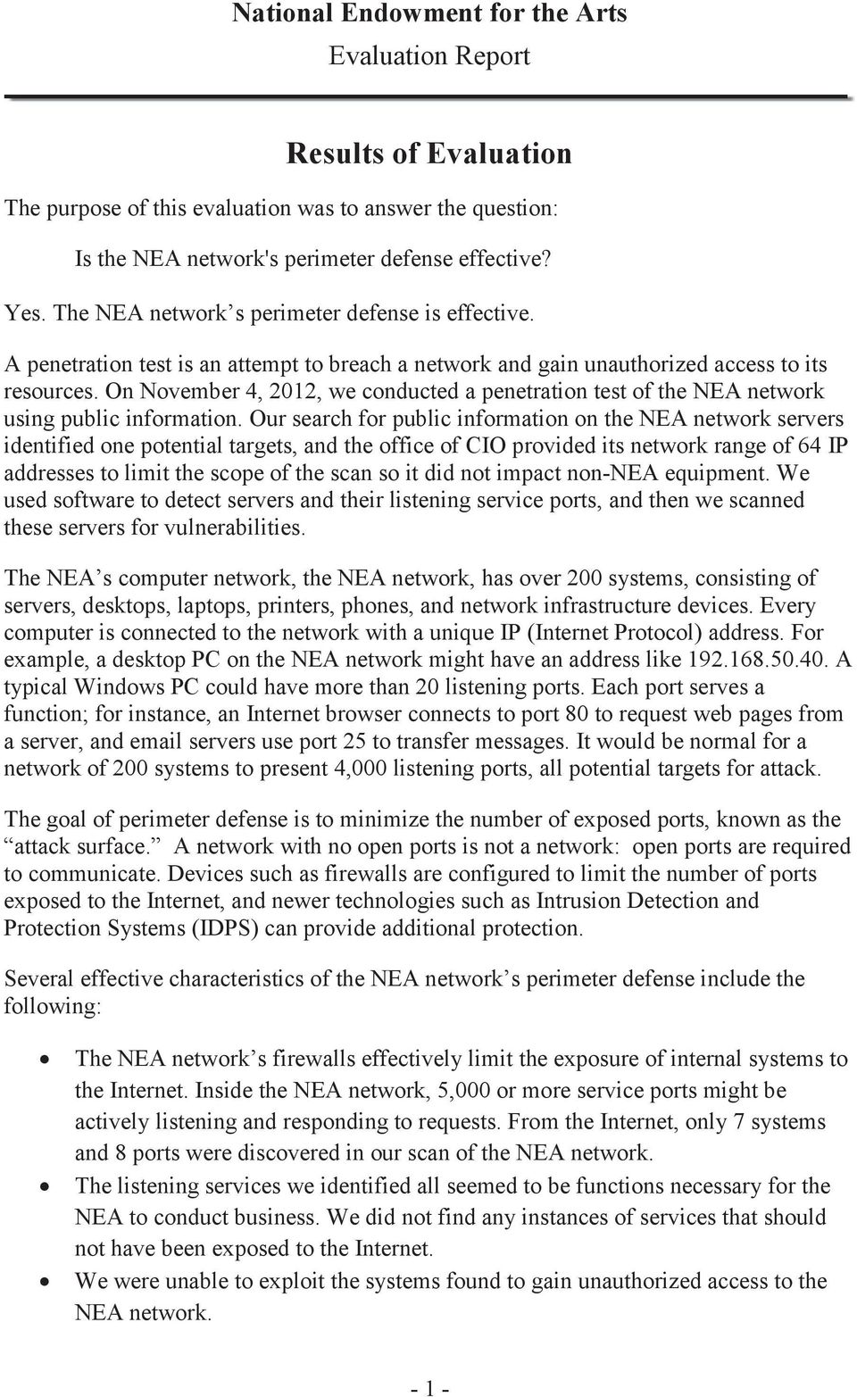 Our search for public information on the NEA network servers identified one potential targets, and the office of CIO provided its network range of 64 IP addresses to limit the scope of the scan so it