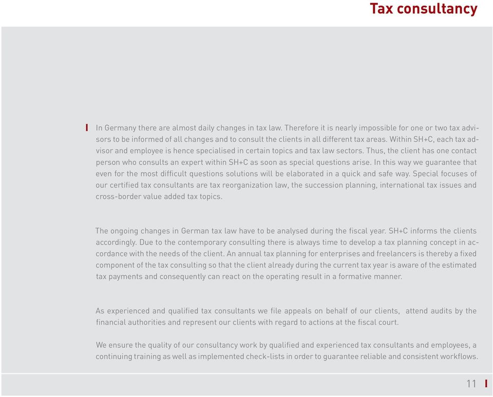 Within SH+C, each tax advisor and empoyee is hence speciaised in certain topics and tax aw sectors.