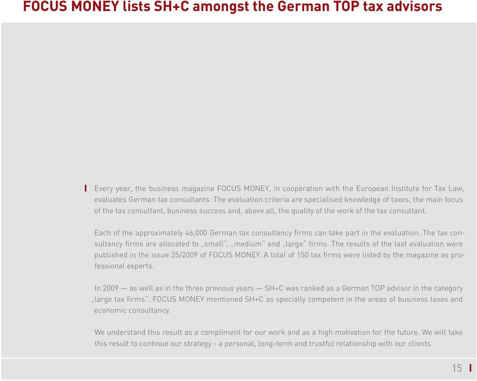Each of the approximatey 46,000 German tax consutancy firms can take part in the evauation. The tax consutancy firms are aocated to sma, medium and arge firms.