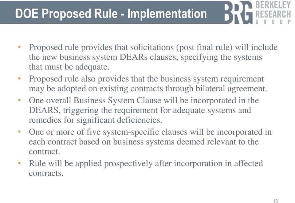 One overall Business System Clause will be incorporated in the DEARS, triggering the requirement for adequate systems and remedies for significant deficiencies.