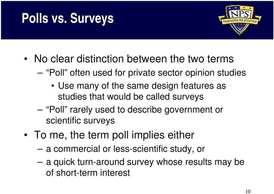 studies Use many of the same design features as studies that would be called surveys Poll rarely