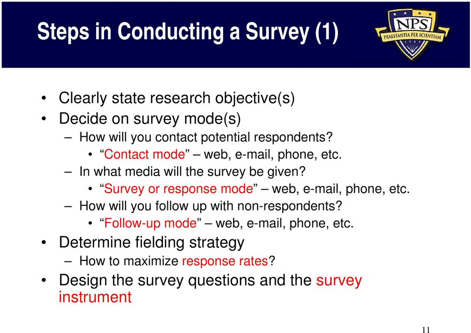 Survey or response mode web, e-mail, phone, etc. How will you follow up with non-respondents?