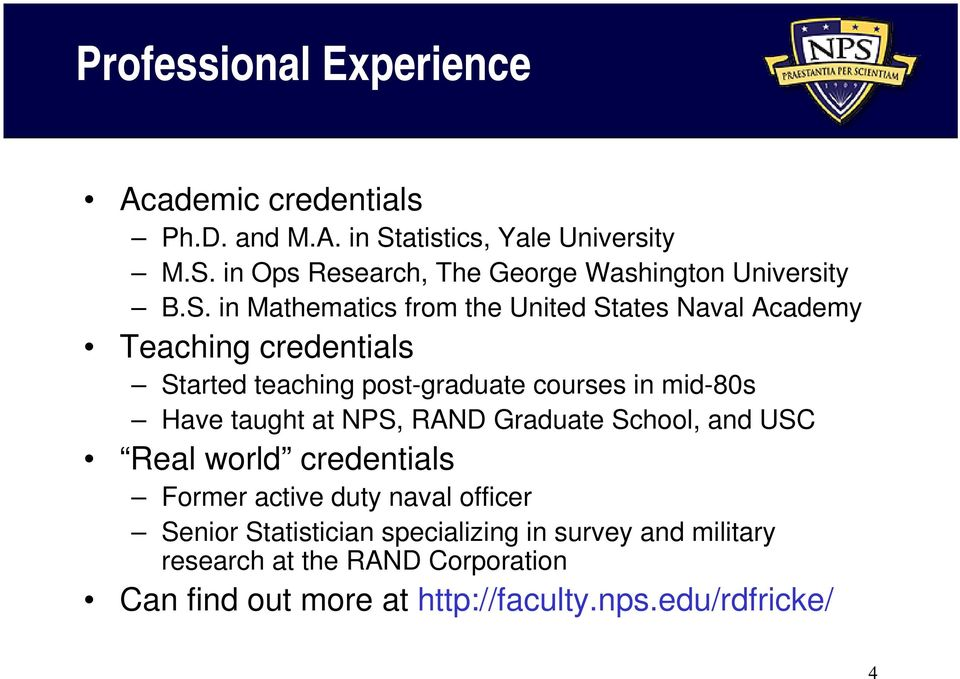 taught at NPS, RAND Graduate School, and USC Real world credentials Former active duty naval officer Senior Statistician