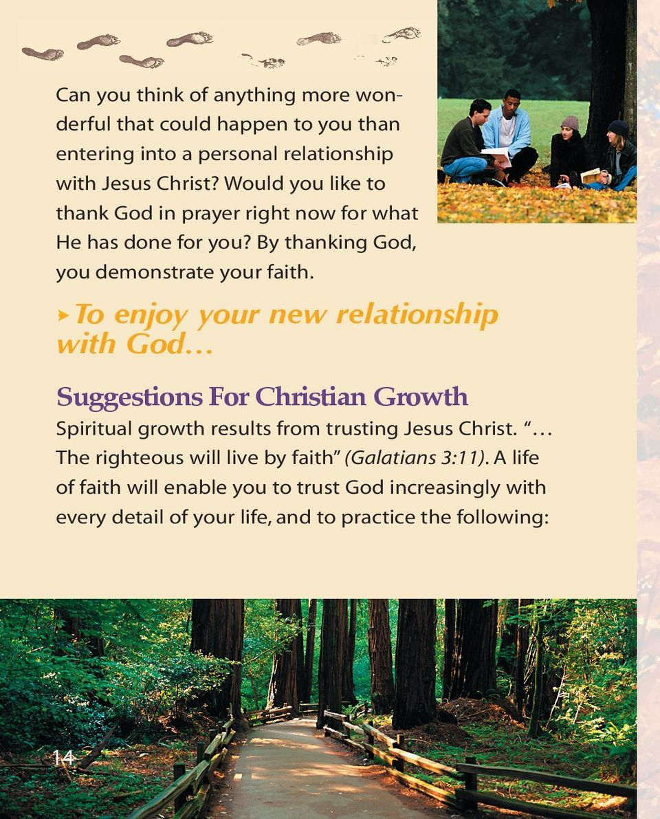 To enjoy your new relationship with God Suggestions For Christian Growth Spiritual growth results from trusting Jesus Christ.