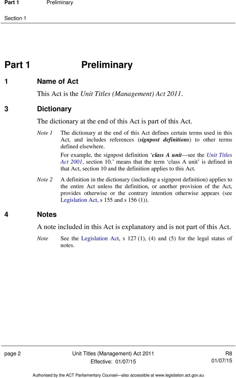 For example, the signpost definition class A unit see the Unit Titles Act 2001, section 10. means that the term class A unit is defined in that Act, section 10 and the definition applies to this Act.