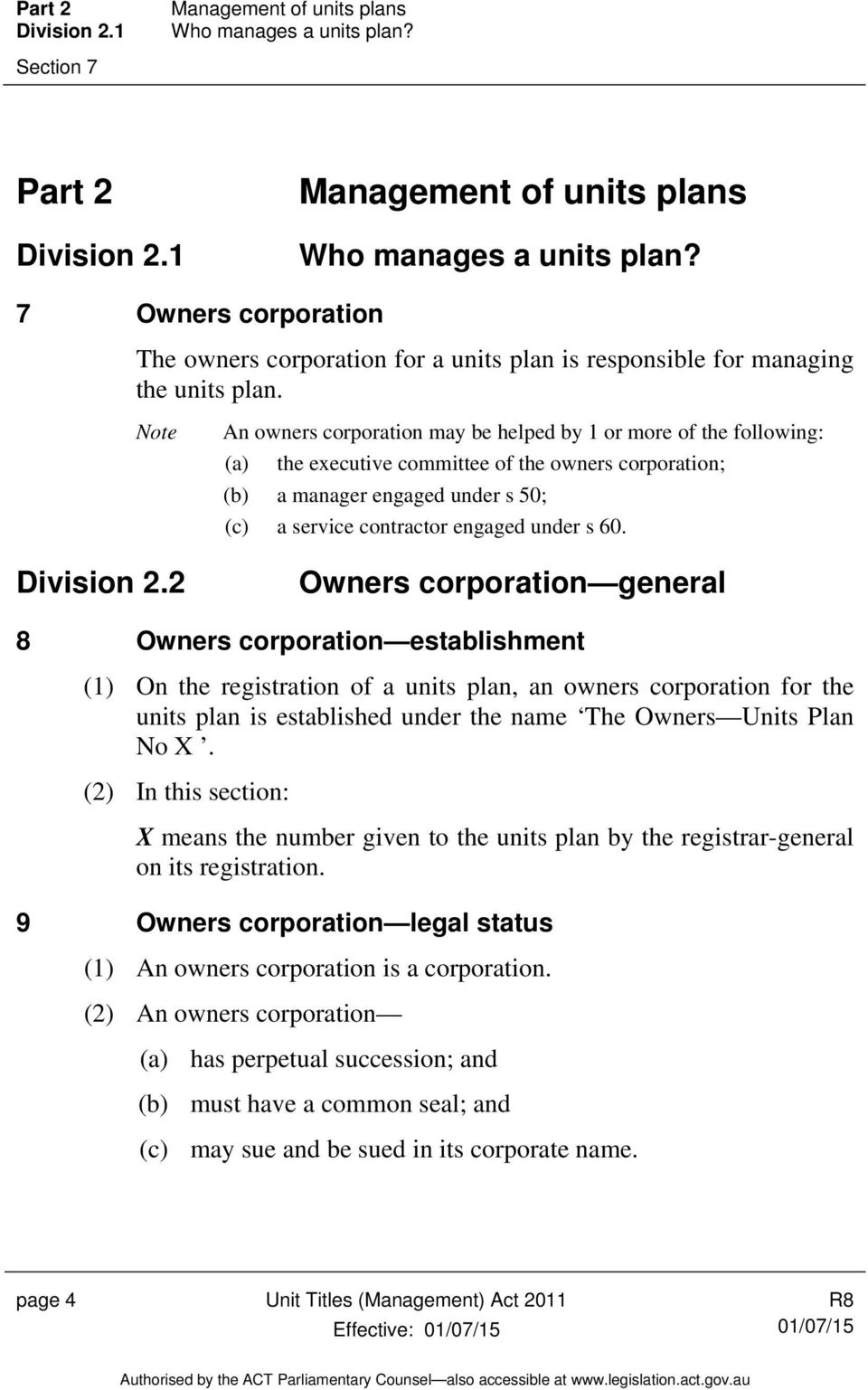 Note An owners corporation may be helped by 1 or more of the following: (a) the executive committee of the owners corporation; (b) a manager engaged under s 50; (c) a service contractor engaged under