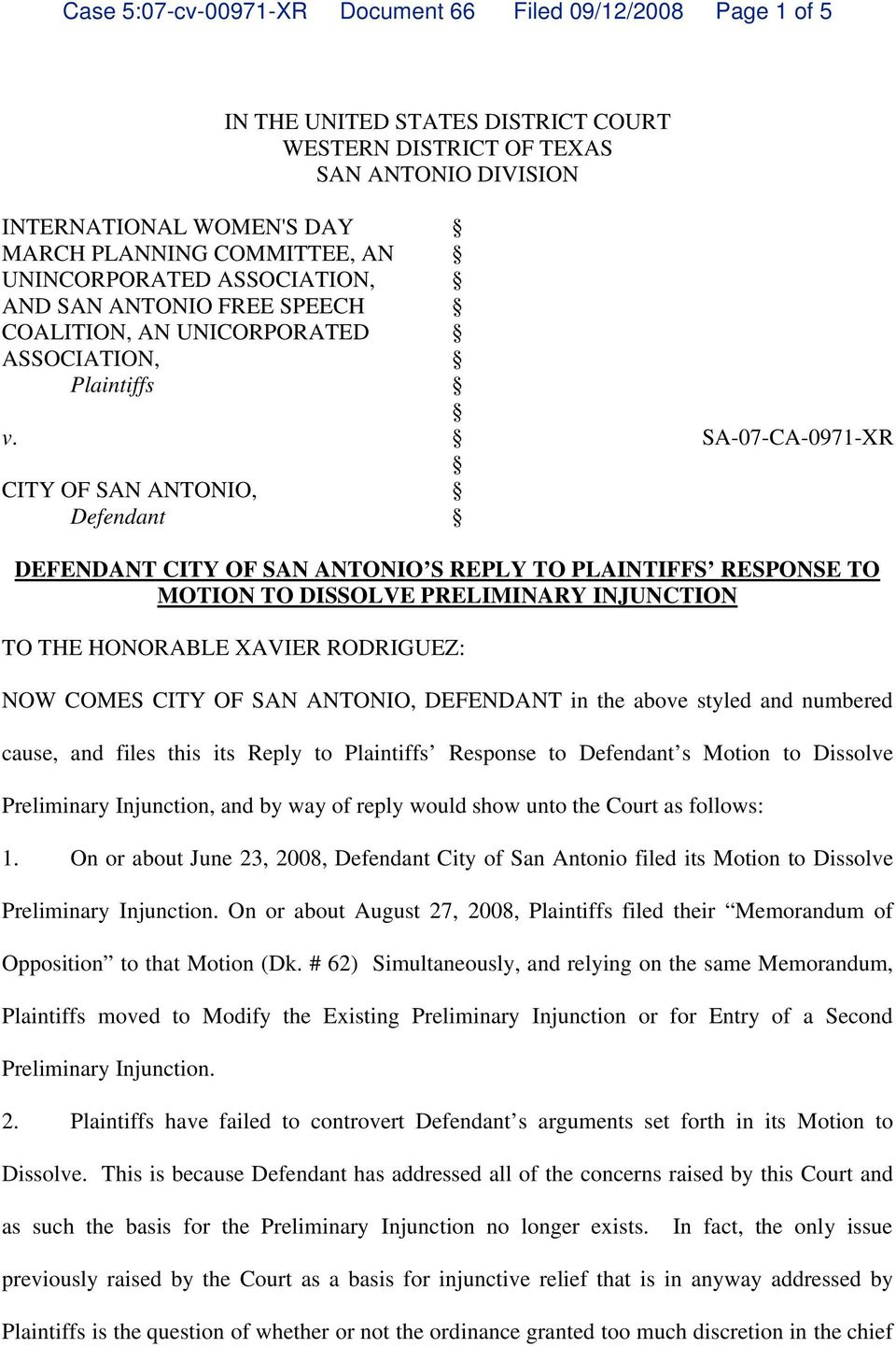 SA-07-CA-0971-XR CITY OF SAN ANTONIO, Defendant DEFENDANT CITY OF SAN ANTONIO S REPLY TO PLAINTIFFS RESPONSE TO MOTION TO DISSOLVE PRELIMINARY INJUNCTION TO THE HONORABLE XAVIER RODRIGUEZ: NOW COMES