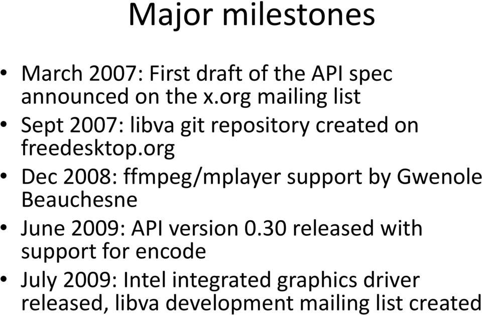org Dec 2008: ffmpeg/mplayer support by Gwenole Beauchesne June 2009: API version 0.