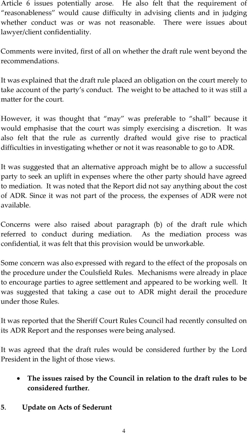 It was explained that the draft rule placed an obligation on the court merely to take account of the party s conduct. The weight to be attached to it was still a matter for the court.
