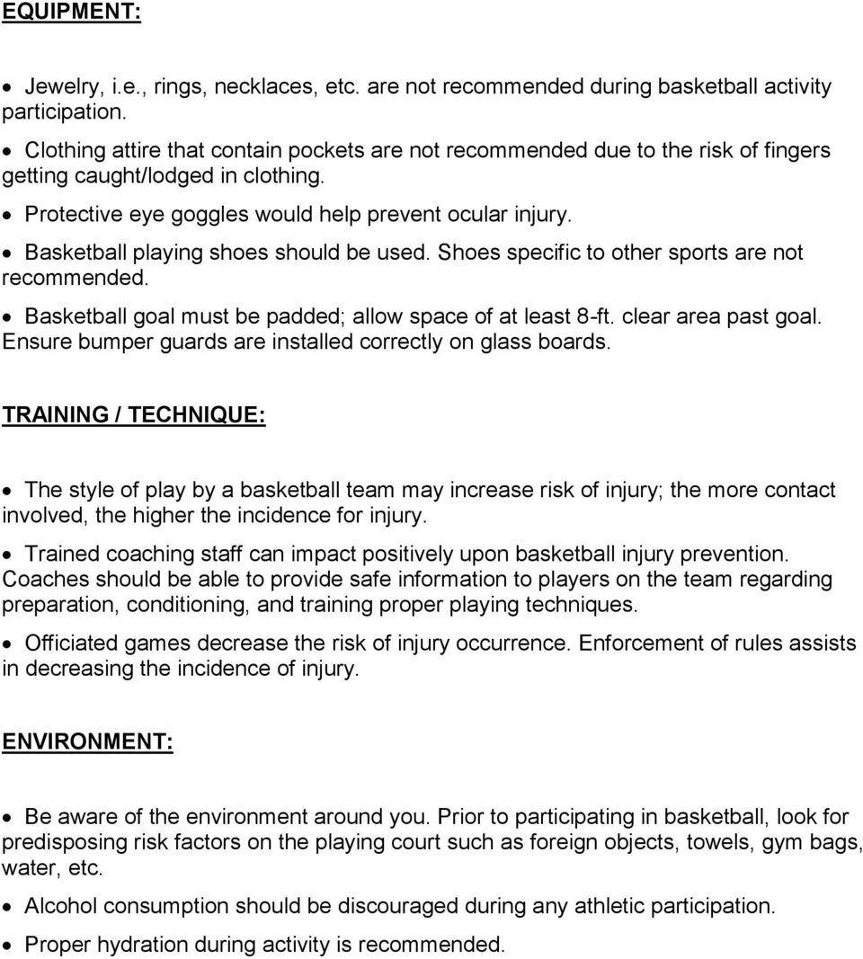 Basketball playing shoes should be used. Shoes specific to other sports are not recommended. Basketball goal must be padded; allow space of at least 8-ft. clear area past goal.