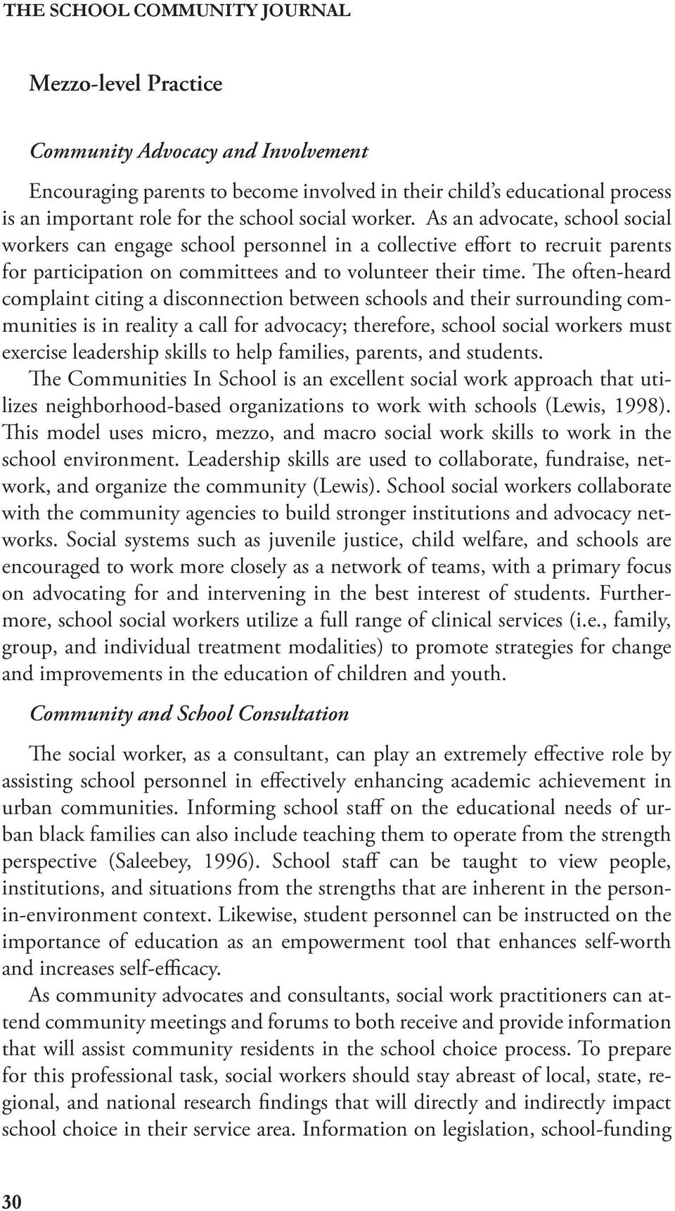 e often-heard complaint citing a disconnection between schools and their surrounding communities is in reality a call for advocacy; therefore, school social workers must exercise leadership skills to