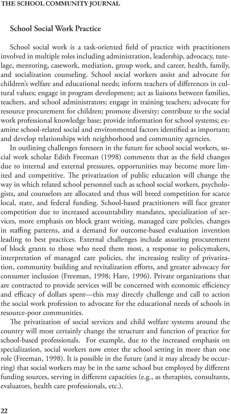 School social workers assist and advocate for children s welfare and educational needs; inform teachers of differences in cultural values; engage in program development; act as liaisons between