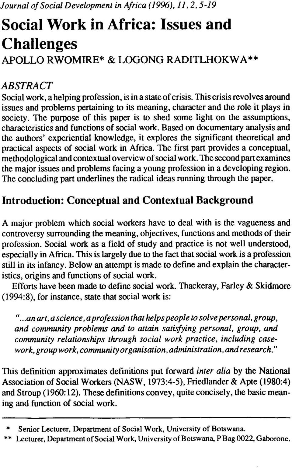 The purpose of this paper is to shed some light on the assumptions, characteristics and functions of social work.