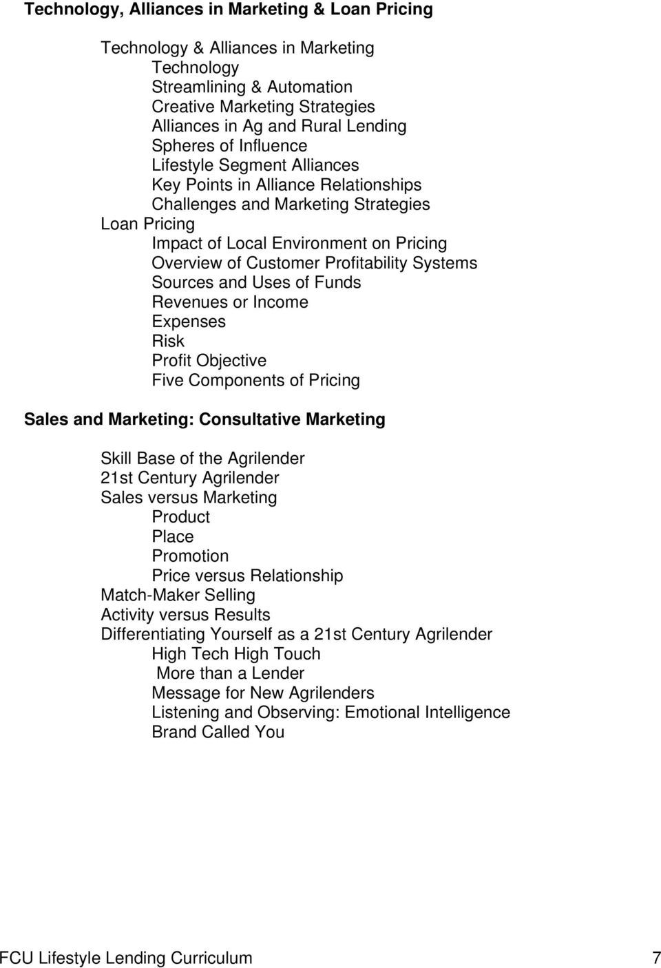 Systems Sources and Uses of Funds Revenues or Income Expenses Risk Profit Objective Five Components of Pricing Sales and Marketing: Consultative Marketing Skill Base of the Agrilender 21st Century