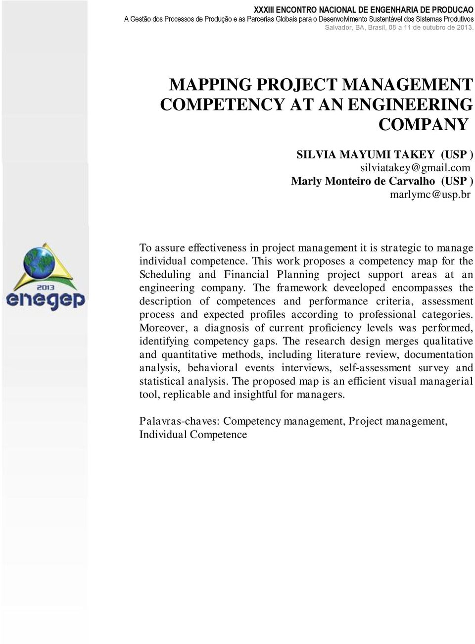 This work proposes a competency map for the Scheduling and Financial Planning project support areas at an engineering company.