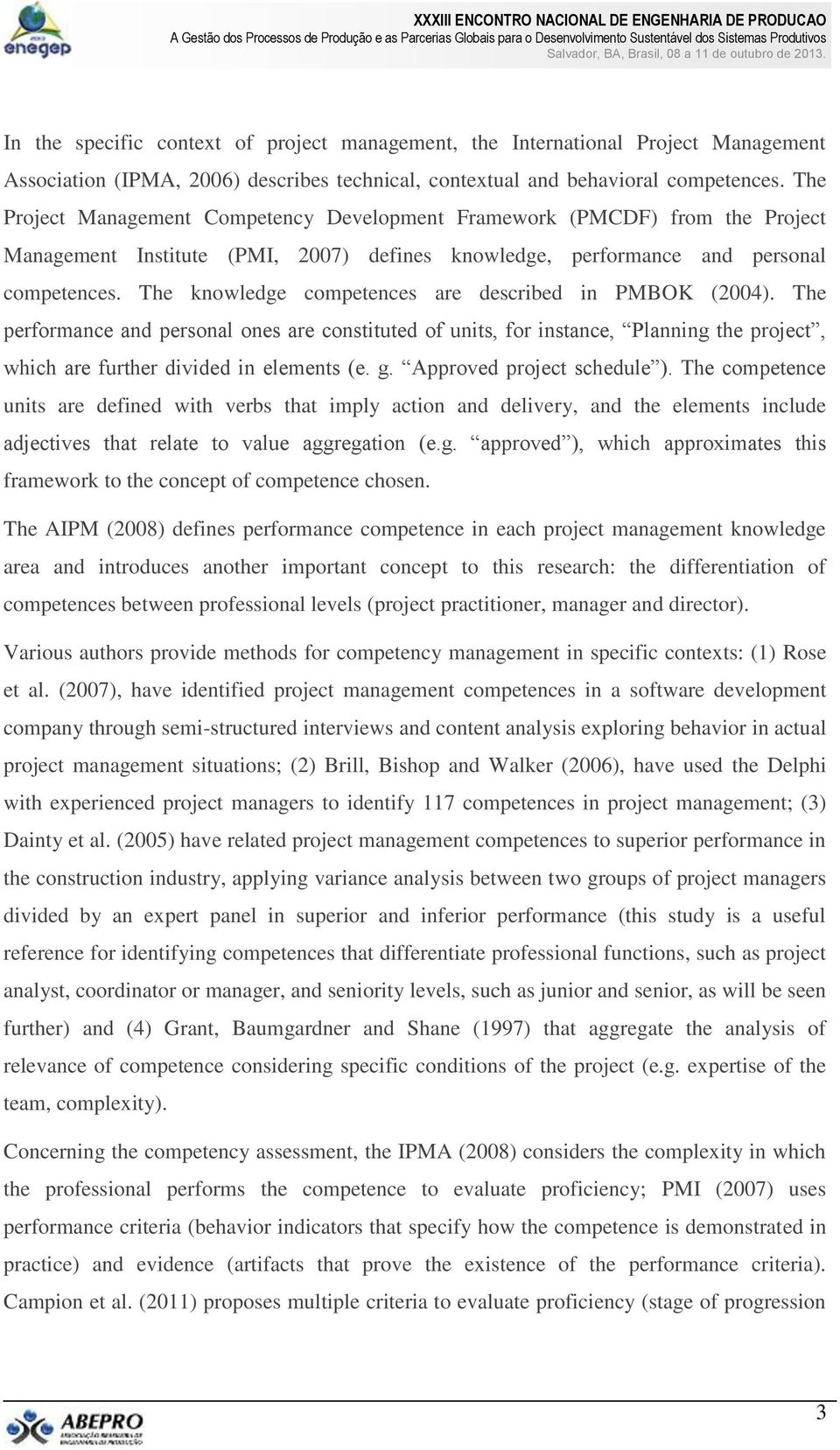 The knowledge competences are described in PMBOK (2004). The performance and personal ones are constituted of units, for instance, Planning the project, which are further divided in elements (e. g.