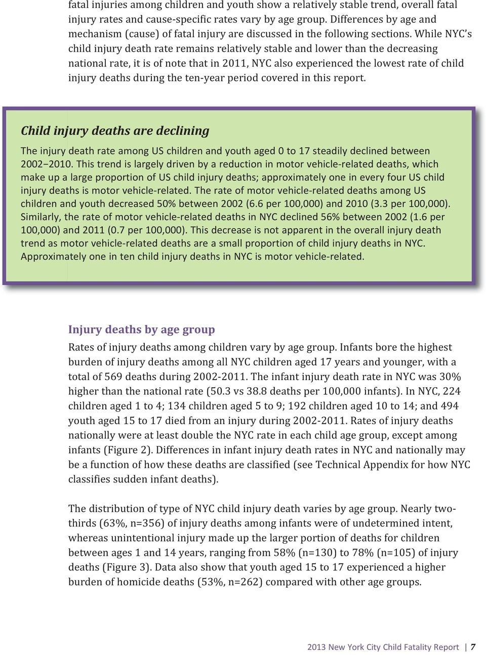 While NYC s child injury death rate remains relatively stable and lower than the decreasing national rate, it is of note that in 2011, NYC also experienced the lowest rate of child injury deaths