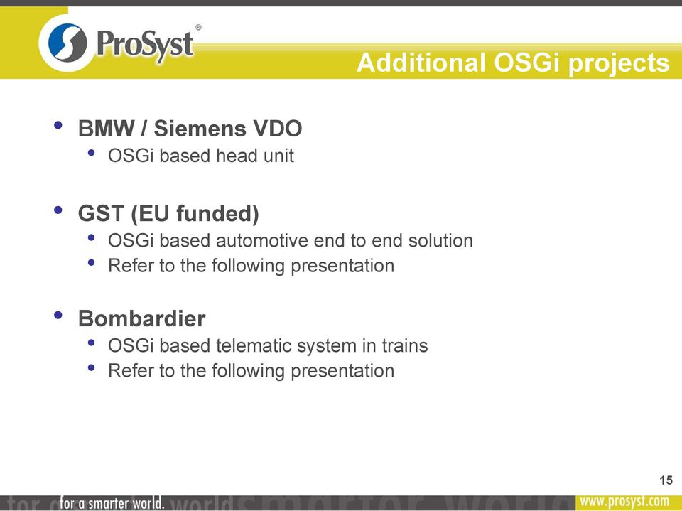 solution Refer to the following presentation Bombardier OSGi
