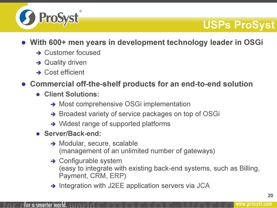 range of supported platforms Server/Back-end: USPs ProSyst Modular, secure, scalable (management of an unlimited number of gateways)